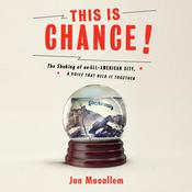 This Is Chance!: The Shaking of an All-American City, A Voice That Held It Together Audiobook, by Author Info Added Soon