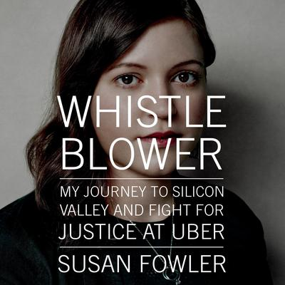 Whistleblower: My Journey to Silicon Valley and Fight for Justice at Uber Audiobook, by Susan Fowler
