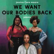 We Want Our Bodies Back: Poems Audiobook, by Jessica Care Moore