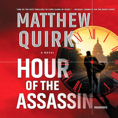 Hour of the Assassin: A Novel Audiobook, by Matthew Quirk