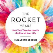 The Rocket Years: How Your Twenties Launch the Rest of Your Life Audiobook, by Benjamin Schneer, Elizabeth Segran