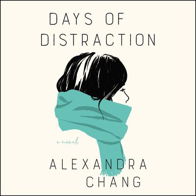 Days of Distraction: A Novel Audiobook, by Alexandra Chang