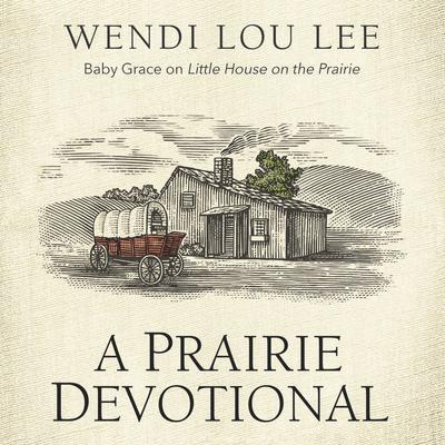 A Prairie Devotional: Inspired by the Beloved TV Series Audiobook, by Wendi Lou Lee