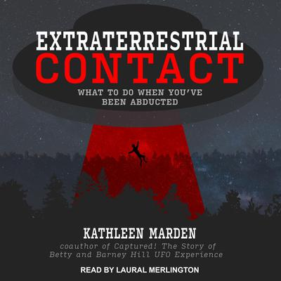 Extraterrestrial Contact: What to Do When Youve Been Abducted Audiobook, by