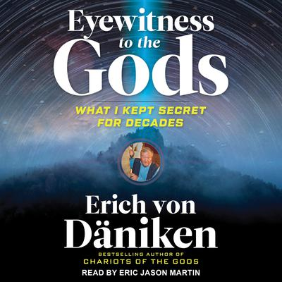 Eyewitness to the Gods: What I Kept Secret for Decades Audiobook, by