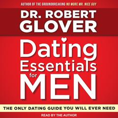 Dating Essentials for Men: The Only Dating Guide You Will Ever Need Audiobook, by Robert Glover