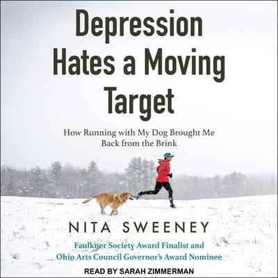 Depression Hates a Moving Target: How Running With My Dog Brought Me Back From the Brink Audiobook, by Nita Sweeney