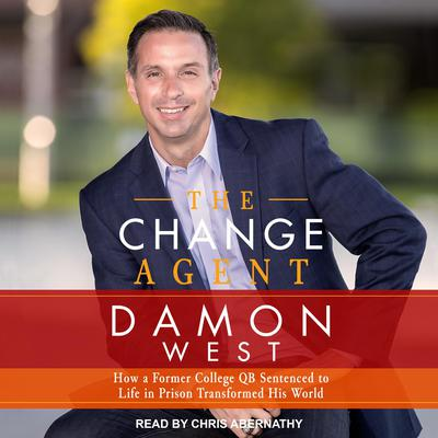The Change Agent: How a Former College QB Sentenced to Life in Prison Transformed His World Audiobook, by Damon West