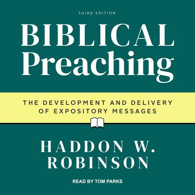 Biblical Preaching: The Development and Delivery of Expository Messages: 3rd Edition Audiobook, by