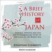 A Brief History of Japan: Samurai, Shogun and Zen: The Extraordinary Story of the Land of the Rising Sun Audiobook, by Jonathan Clements