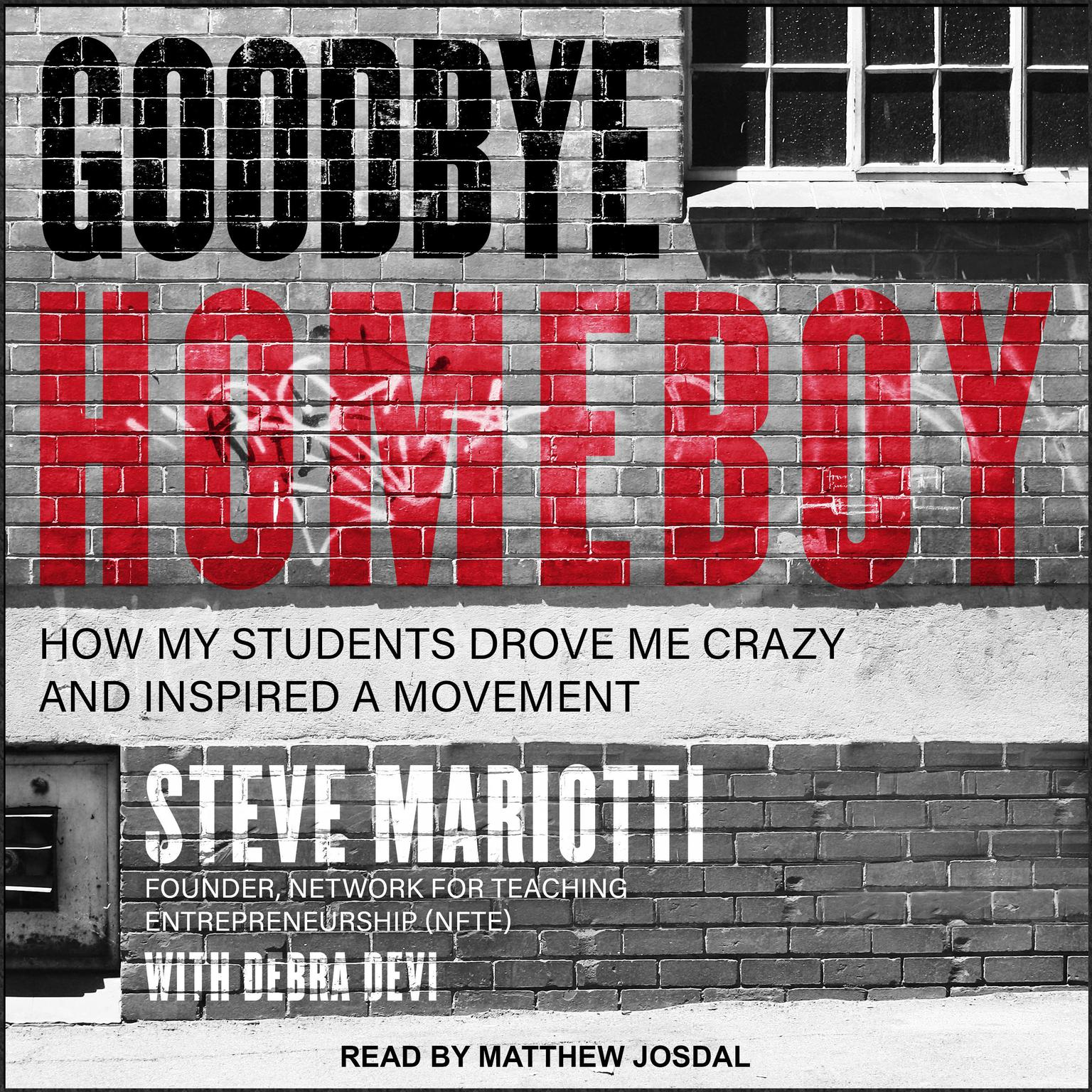 Goodbye Homeboy: How My Students Drove Me Crazy and Inspired a Movement Audiobook, by Steve Mariotti