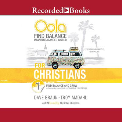 Oola for Christians: Find Balance in an Unbalanced World--Find Balance and Grow in the 7 Key Areas of Life to Live the Life of Your Dreams Audiobook, by Dave Braun