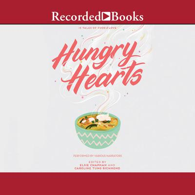 Hungry Hearts: 13 Tales of Food & Love Audiobook, by Author Info Added Soon