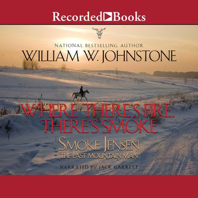 Where Theres Fire, Theres Smoke Audiobook, by William W. Johnstone