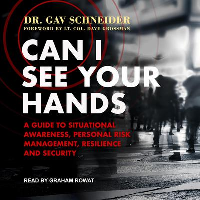 Can I See your Hands: A Guide To Situational Awareness, Personal Risk Management, Resilience and Security Audiobook, by Gav Schneider