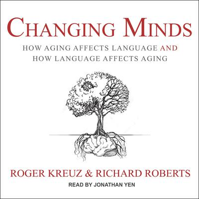 Changing Minds: How Aging Affects Language and How Language Affects Aging Audiobook, by