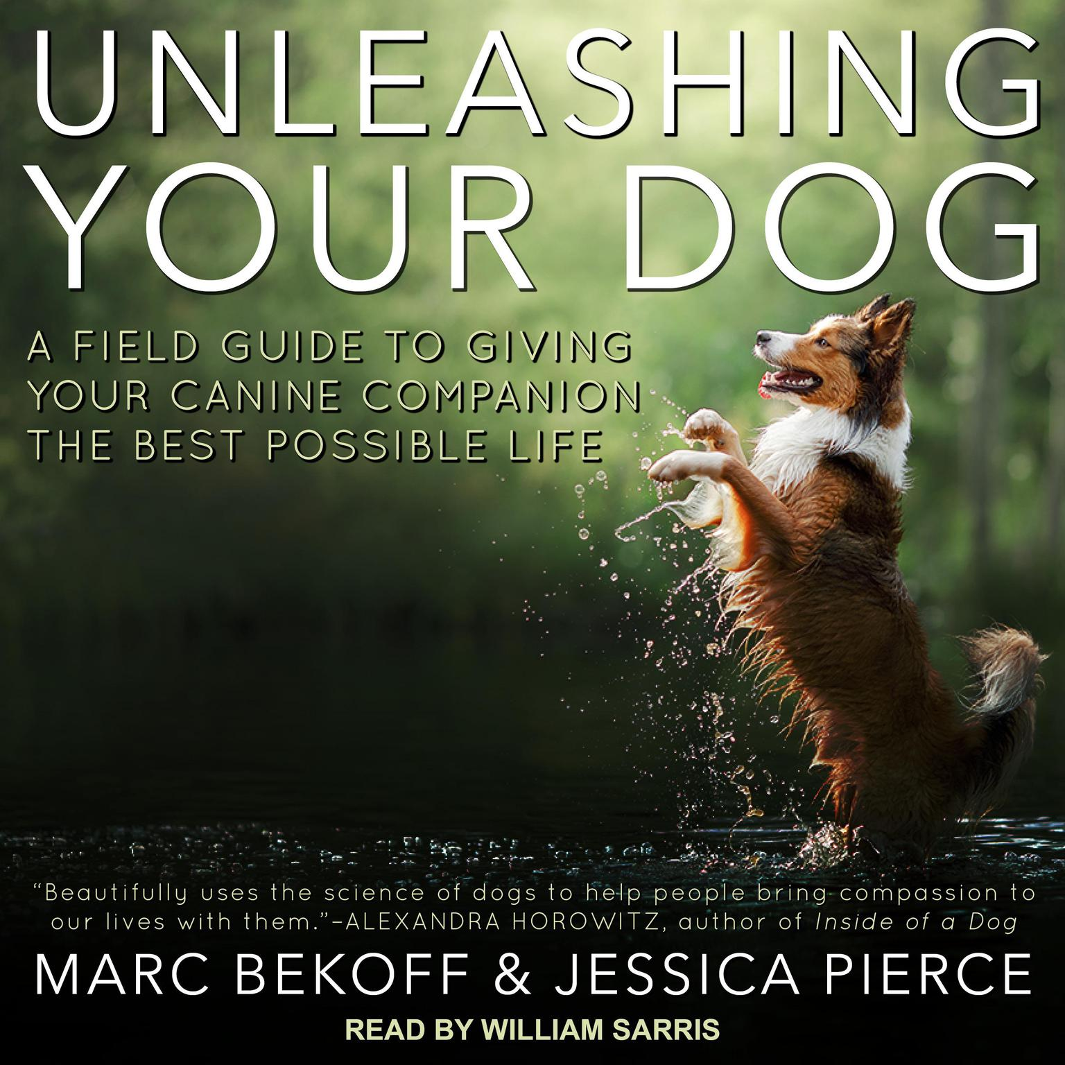 Printable Unleashing Your Dog: A Field Guide to Giving Your Canine Companion the Best Life Possible Audiobook Cover Art