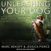 Unleashing Your Dog: A Field Guide to Giving Your Canine Companion the Best Life Possible Audiobook, by Marc Bekoff, Jessica Pierce