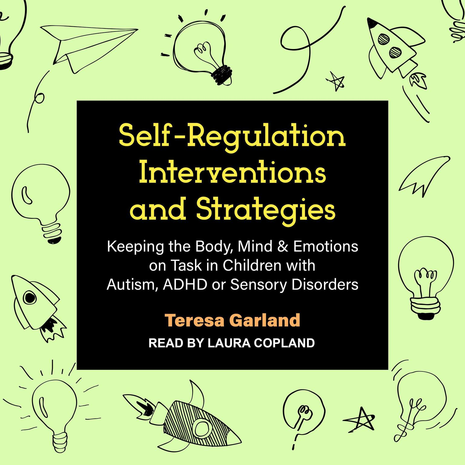 Printable Self-Regulation Interventions and Strategies: Keeping the Body, Mind & Emotions on Task in Children with Autism, ADHD or Sensory Disorders Audiobook Cover Art