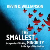 The Smallest Minority: Independent Thinking in the Age of Mob Politics Audiobook, by Kevin D. Williamson