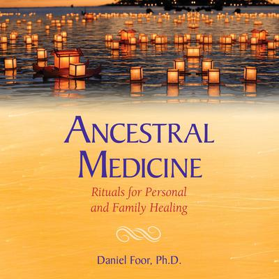 Ancestral Medicine: Rituals for Personal and Family Healing Audiobook, by Daniel Foor