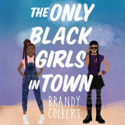 The Only Black Girls in Town Audiobook, by Brandy Colbert