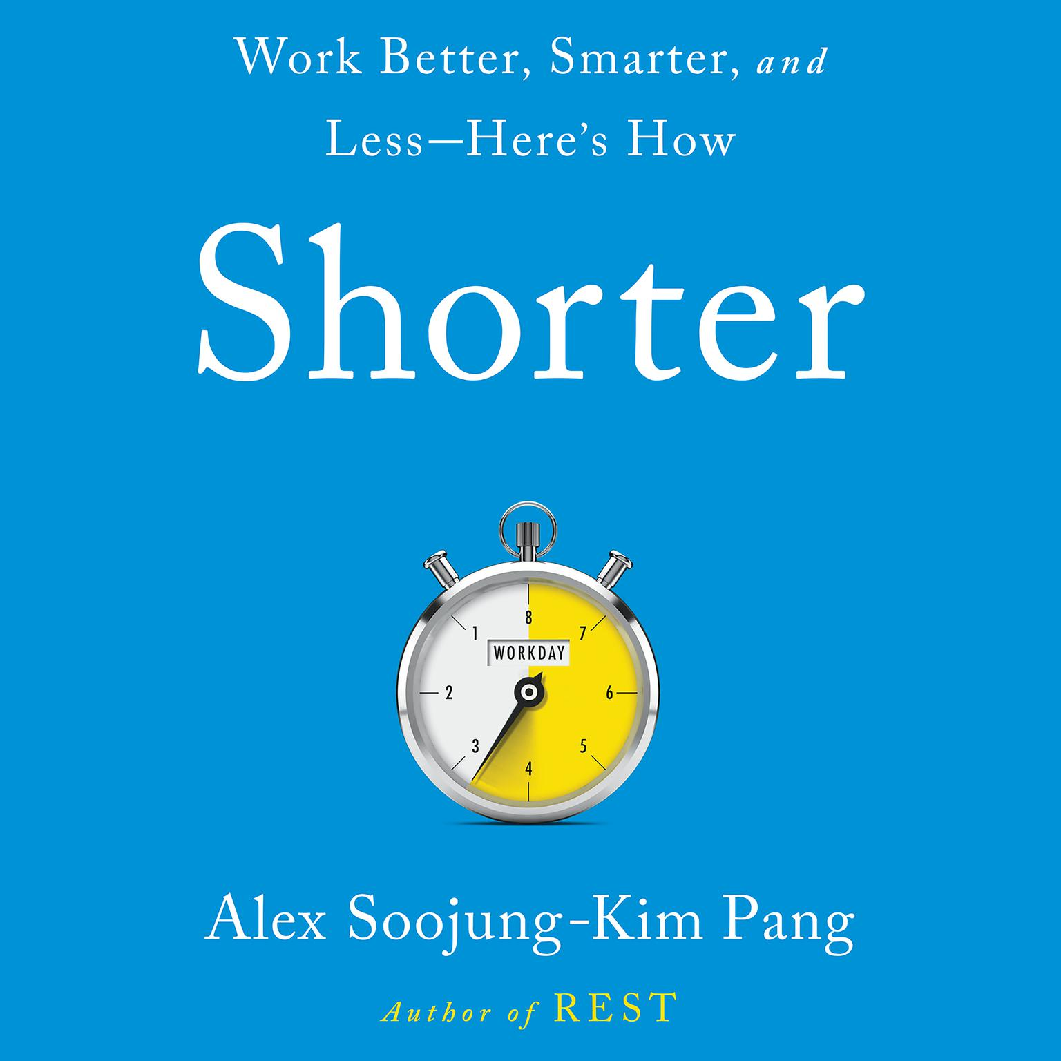 Printable Shorter: Work Better, Smarter, and Less—Here's How Audiobook Cover Art