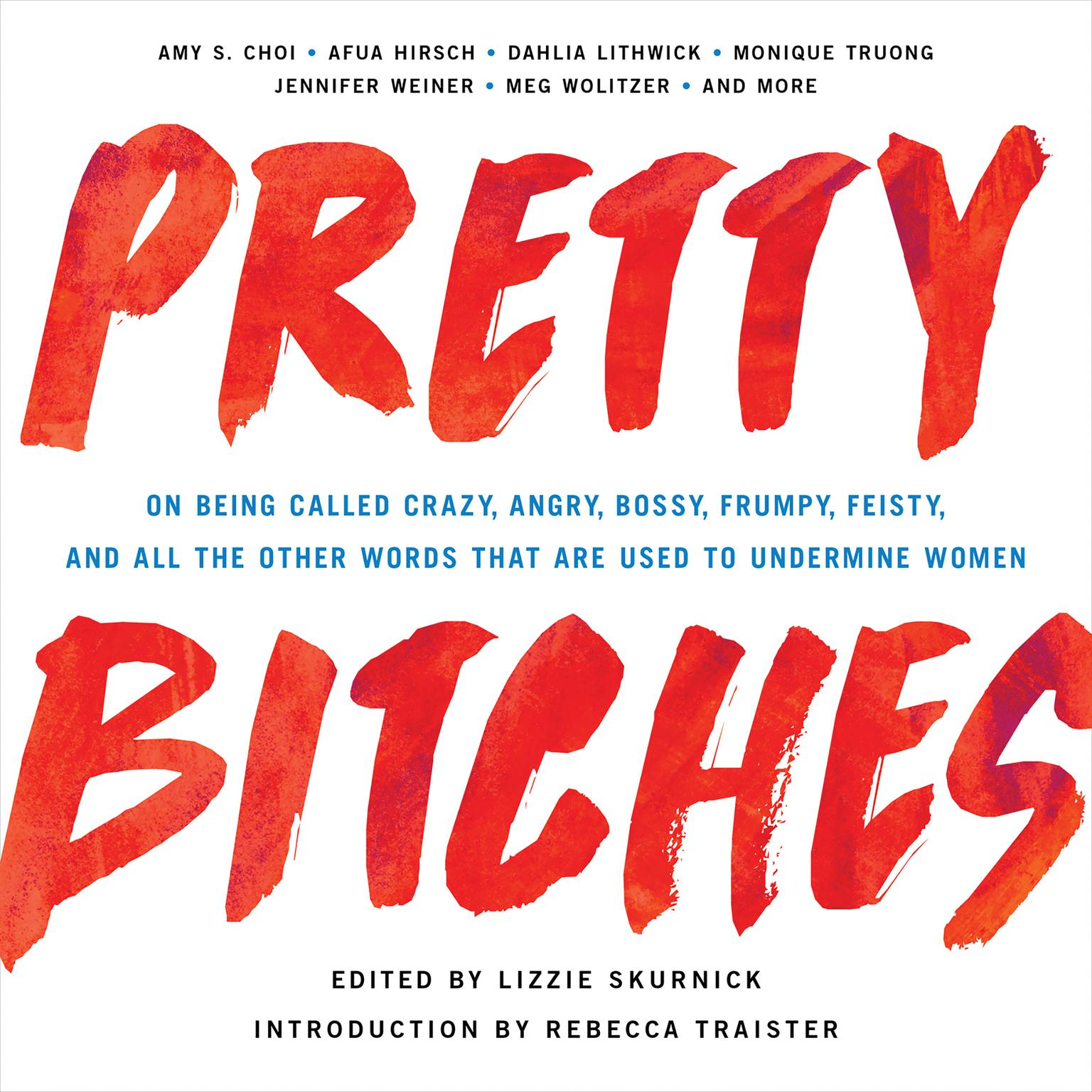 Printable Pretty Bitches: On Being Called Crazy, Angry, Bossy, Frumpy, Feisty, and All the Other Words That Are Used to Undermine Women Audiobook Cover Art