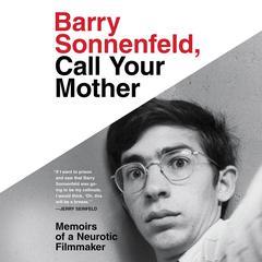 Barry Sonnenfeld, Call Your Mother: Memoirs of a Neurotic Filmmaker Audiobook, by Barry Sonnenfeld