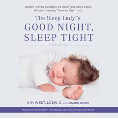The Sleep Ladys Good Night, Sleep Tight: Gentle Proven Solutions to Help Your Child Sleep Without Leaving Them to Cry it Out Audiobook, by Kim West