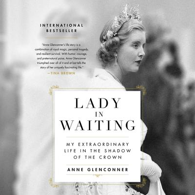 Lady in Waiting: My Extraordinary Life in the Shadow of the Crown Audiobook, by Anne Glenconner