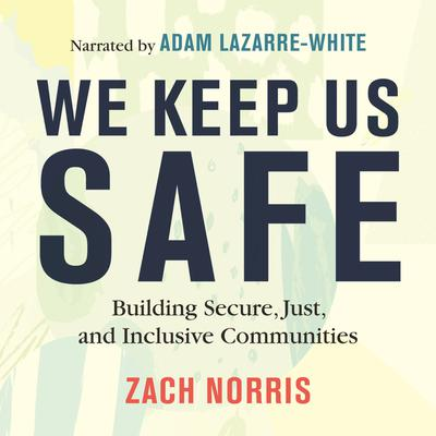 We Keep Us Safe: Building Secure, Just, and Inclusive Communities Audiobook, by Zach Norris