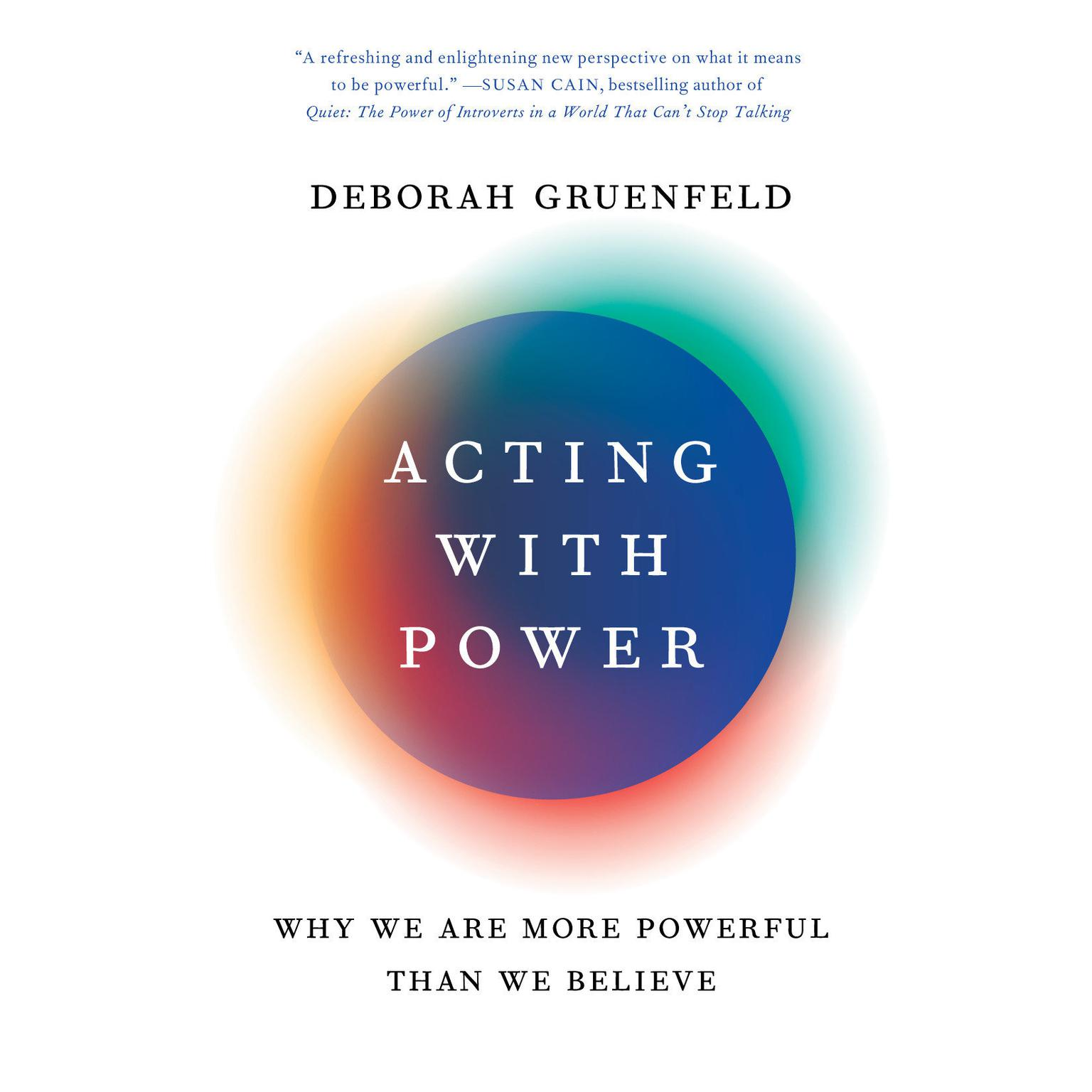 Acting with Power: Why We Are More Powerful Than We Believe Audiobook, by Deborah Gruenfeld