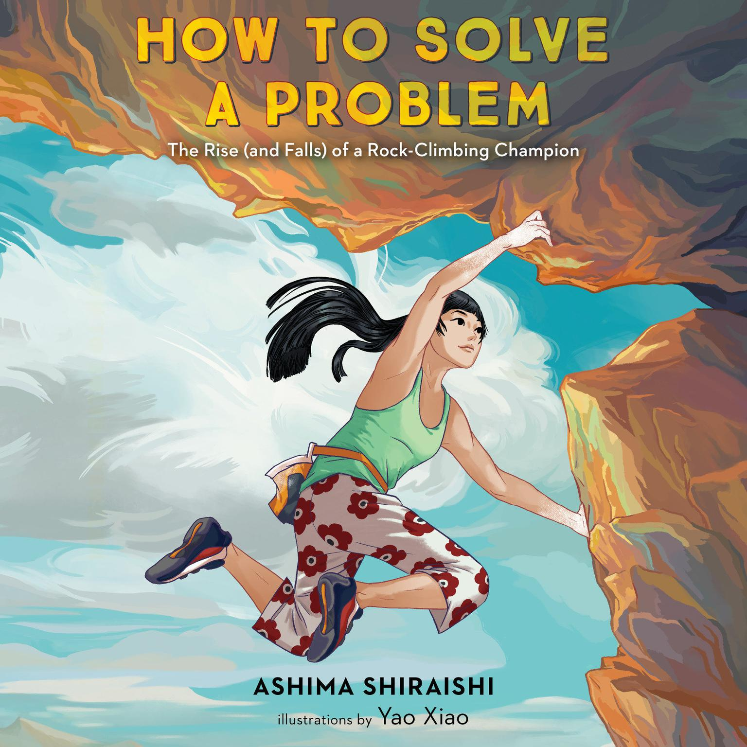 How to Solve a Problem: The Rise (and Falls) of a Rock-Climbing Champion Audiobook, by Ashima Shiraishi