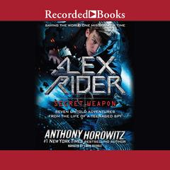 Alex Rider: Secret Weapon: Seven Untold Adventures from the Life of a Teenaged Spy Audiobook, by Anthony Horowitz