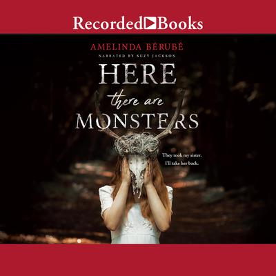 Here There Are Monsters Audiobook, by Amelinda Berube