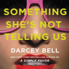 Something Shes Not Telling Us: A Novel Audiobook, by Darcey Bell