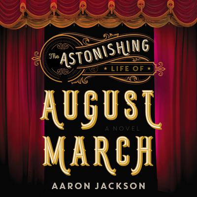 The Astonishing Life of August March: A Novel Audiobook, by Aaron Jackson