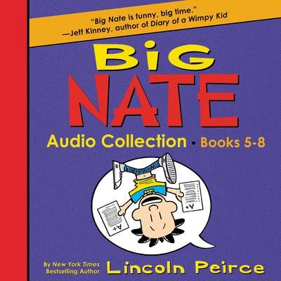 Big Nate Audio Collection: Books 5-8 Audiobook, by Lincoln Peirce