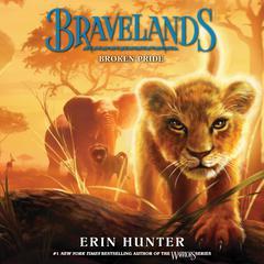 Bravelands: Broken Pride (Bravelands, Book 1) Audiobook, by Erin Hunter