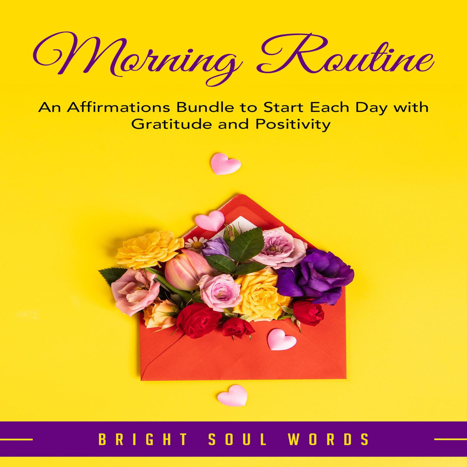 Morning Routine: An Affirmations Bundle to Start Each Day with Gratitude and Positivity  Audiobook, by Bright Soul Words