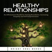Healthy Relationships: An Affirmations Bundle for Setting Boundaries, Increasing Empathy and Self-Empowerment Audiobook, by Bright Soul Words