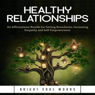 Healthy Relationships: An Affirmations Bundle for Setting Boundaries, Increasing Empathy and Self-Empowerment Audiobook, by
