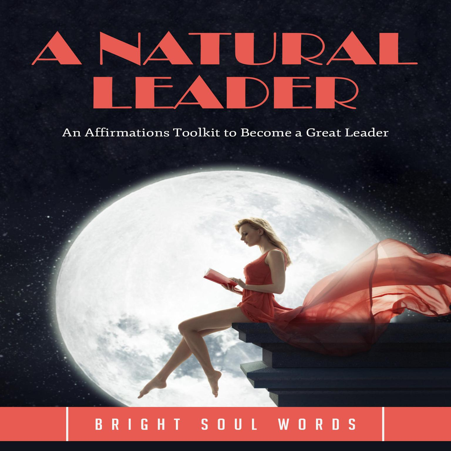 A Natural Leader: An Affirmations Toolkit to Become a Great Leader Audiobook, by Bright Soul Words
