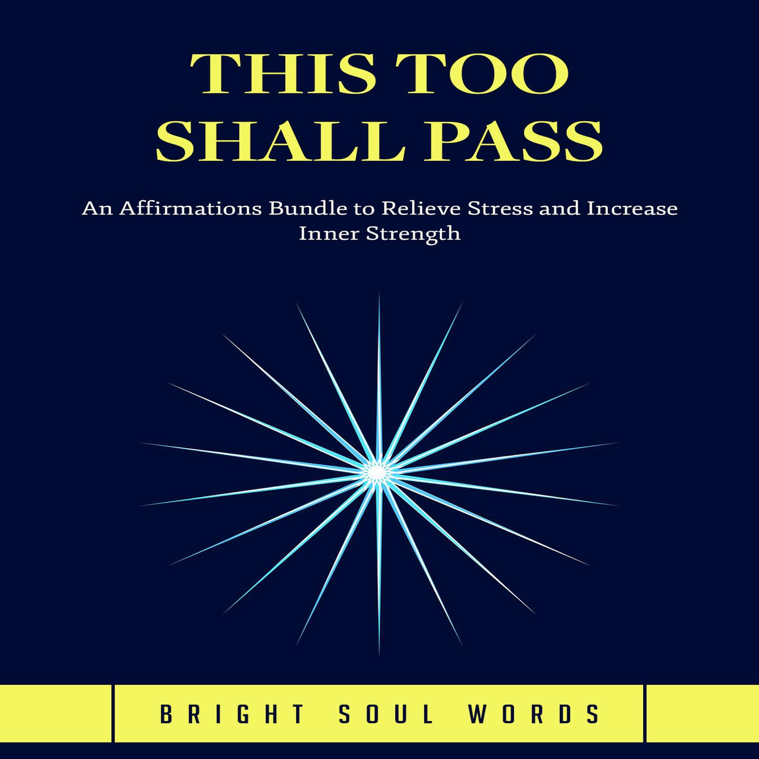 This Too Shall Pass: An Affirmations Bundle to Relieve Stress and Increase Inner Strength Audiobook, by Bright Soul Words