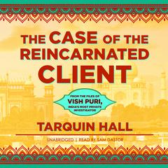 The Case of the Reincarnated Client: From the Files of Vish Puri, India's Most Private Investigator Audiobook, by Tarquin Hall