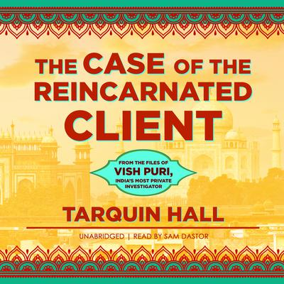 The Case of the Reincarnated Client: From the Files of Vish Puri, India's Most Private Investigator Audiobook, by
