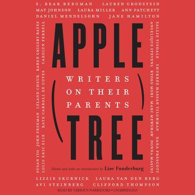 Apple, Tree: Writers on Their Parents Audiobook, by Lise Funderburg