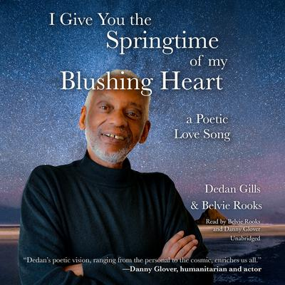 I Give You the Springtime of My Blushing Heart: A Poetic Love Song Audiobook, by Dedan Gills