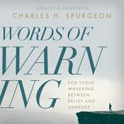 Words of Warning: For Those Wavering Between Belief and Unbelief Audiobook, by Charles H. Spurgeon